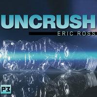 Uncrush - Eric Ross